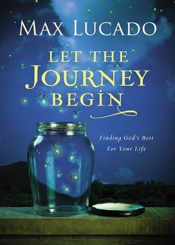 Let the Journey Begin - Finding God's Best for Your Life ebook by Max Lucado