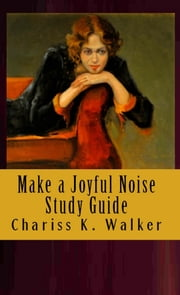 Make a Joyful Noise Study Guide ebook by Chariss K. Walker