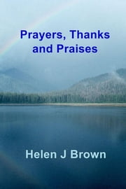 Prayers, Thanks and Praises ebook by Helen J Brown