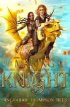 The Making of a Knight - An Epic Novel-in-Verse Fantasy Adventure ebook by Angharad Thompson Rees