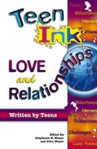Teen Ink Love and Relation ebook by Stephanie H. Meyer, John Meyer