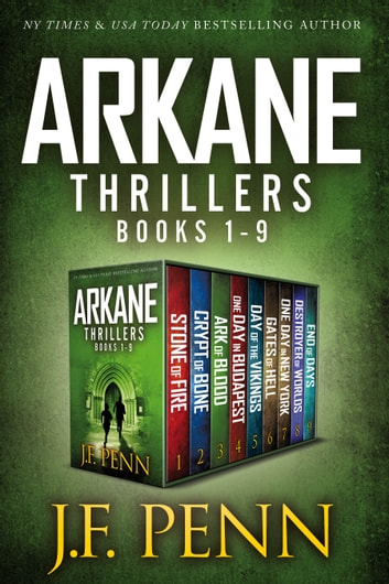 ARKANE Thriller 9 Book Box-Set - Stone of Fire, Crypt of Bone, Ark of Blood, One Day in Budapest, Day of the Vikings, Gates of Hell, One Day in New York, Destroyer of Worlds, End of Days ebook by J.F.Penn