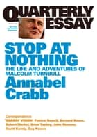 Quarterly Essay 34 Stop at Nothing - The Life and Adventures of Malcolm Turnbull ebook by