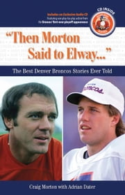 """Then Morton Said to Elway. . ."": The Best Denver Broncos Stories Ever Told ebook by Morton, Craig"