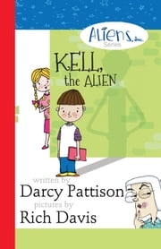 Kell, the Alien ebook by Darcy Pattison