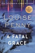 A Fatal Grace - A Chief Inspector Gamache Novel 電子書 by Louise Penny