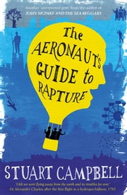 The Aeronaut's Guide to Rapture ebook by Stuart Campbell