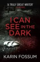 I Can See in the Dark ebook by Karin Fossum, James Anderson