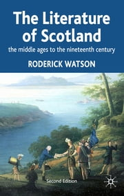 Literature of Scotland - The Middle Ages to the Nineteenth Century ebook by Professor Roderick Watson