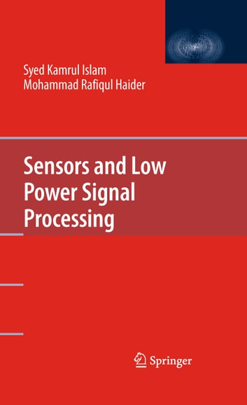 Sensors and Low Power Signal Processing ebook by Mohammad Rafiqul Haider,Syed Kamrul Islam