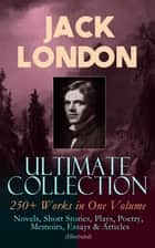 JACK LONDON Ultimate Collection: 250+ Works in One Volume: Novels, Short Stories, Plays, Poetry, Memoirs, Essays & Articles (Illustrated) - The Call of the Wild, The Sea-Wolf, White Fang, The Iron Heel, The Scarlet Plague, A Son of the Sun, Son of the Wolf, South Sea Tales, Children of the Frost, John Barleycorn, The War of the Classes… ebook by Jack London, Berthe Morisot, George Varian