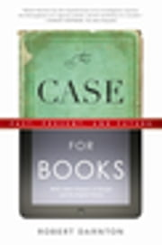 The Case for Books - Past, Present, and Future ebook by Robert Darnton