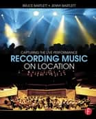 Recording Music on Location ebook by Bruce Bartlett