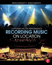 Recording Music on Location - Capturing the Live Performance ebook by Bruce Bartlett
