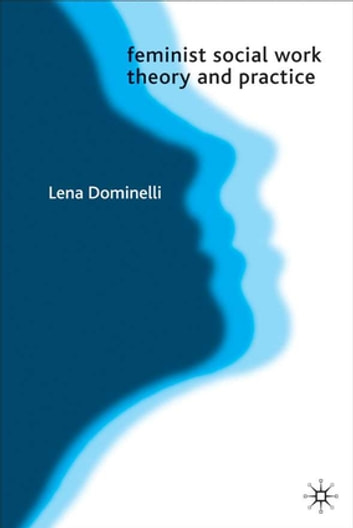 Feminist Social Work Theory and Practice eBook by Lena Dominelli,Jo Campling