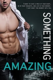 Something Amazing - Spin-Off to Something Great Series ebook by M. Clarke