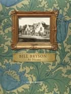 At Home (Illustrated Edition) - A short history of private life ebook by Bill Bryson