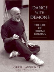 Dance with Demons - The Life Jerome Robbins ebook by Greg Lawrence