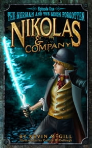 Nikolas and Company Book 1: The Merman and the Moon Forgotten Middle Grade Fantasy Adventure for Teens ebook by Kevin McGill