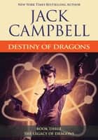 Destiny of Dragons ebook by Jack Campbell