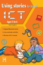 Using Stories to Teach ICT Ages 5 to 6 ebook by Anita Loughrey