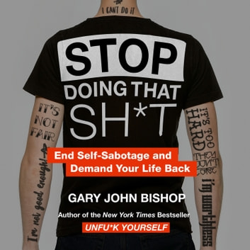 Stop Doing That Sh*t audiobook by Gary John Bishop