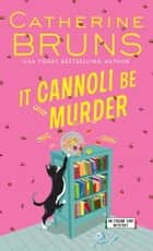 It Cannoli Be Murder ebook by Catherine Bruns