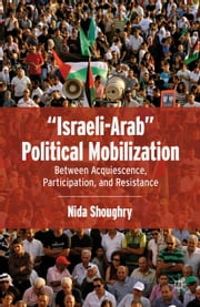 """Israeli-Arab"" Political Mobilization - Between Acquiescence, Participation, and Resistance ebook by N. Shoughry"
