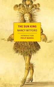 The Sun King ebook by Nancy Mitford,Philip Mansel