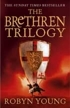 The Brethren Trilogy - Brethren, Crusade, Requiem ebook by Robyn Young