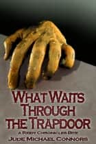 What Waits Through the Trapdoor ebook by Jude Michael Connors