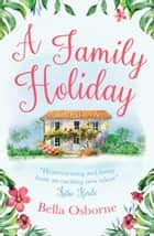 A Family Holiday: A heartwarming summer romance for fans of Katie Fforde ebook by Bella Osborne