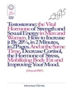 Testosterone: the Vital Hormone of Strength and Sexual Energy in Men and Women. How to Increase it by 20%, in 2 Minutes, in 2 Pages. (Manual #007) ebook by Marco Vincenzo E Veronica Fòmia