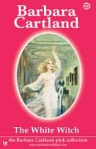 23 The White Witch ebook by Barbara Cartland