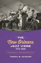 The New Orleans Jazz Scene, 1970-2000 ebook by Thomas W. Jacobsen