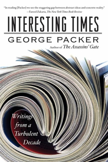 Interesting Times - Writings from a Turbulent Decade eBook by George Packer