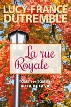 La rue Royale - Tome 1 et Tome 2 : Au fil de la vie ebook by Lucy-France Dutremble
