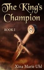 The King's Champion (Book 1) ebook by Xina Marie Uhl
