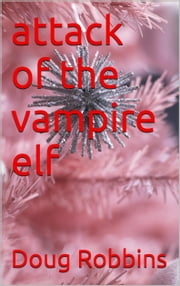 Attack of the Vampire Elf ebook by Doug Robbins