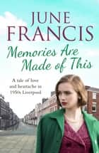 Memories Are Made of This - A tale of love and heartache in 1950s Liverpool ebook by June Francis