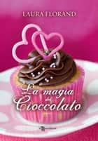 La magia del cioccolato eBook by Laura Florand