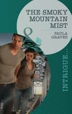 The Smoky Mountain Mist (Mills & Boon Intrigue) eBook by Paula Graves