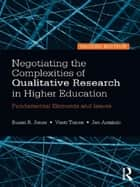 Negotiating the Complexities of Qualitative Research in Higher Education - Fundamental Elements and Issues ebook by Susan R. Jones, Vasti Torres, Jan Arminio