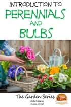 Introduction to Perennials and Bulbs ebook by Dueep J. Singh