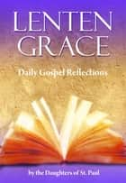 Lenten Grace ebook by Daughters of St. Paul