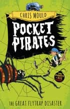 Pocket Pirates: The Great Flytrap Disaster - Book 3 ebook by Chris Mould