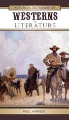 Historical Dictionary of Westerns in Literature ebook by Paul Varner