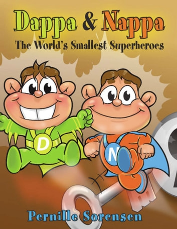 DAPPA & NAPPA: The World's Smallest Superheroes ebook by Pernille Sorensen