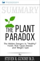 "Summary: The Plant Paradox: The Hidden Dangers in ""Healthy"" Foods That Cause Disease and Weight Gain ebook by Readtrepreneur Publishing"