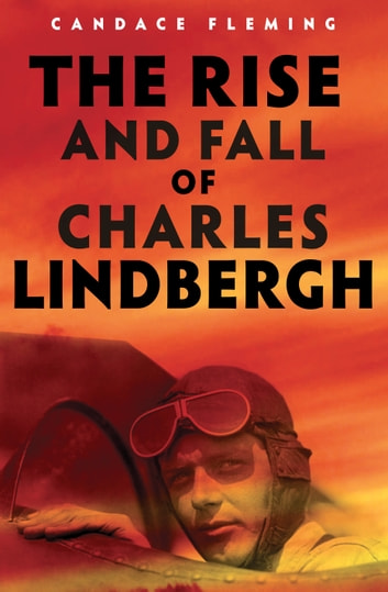 The Rise and Fall of Charles Lindbergh ebook by Candace Fleming